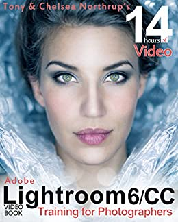 Adobe Lightroom 6 / CC Video Book: Training for Photographers by [Northrup, Tony, Northrup, Chelsea]