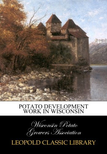 Potato Development Work in Wisconsin por Wisconsin Potato Growers Association