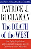 By Patrick J Buchanan ( Author ) [ Death of the West: How Dying Populations and Immigrant Invasions Imperil Our Country and Civilization By Oct-2002 Paperback