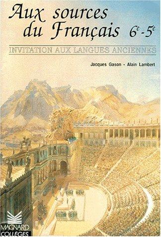 FRANCAIS 6EME 5EME AUX SOURCES DU FRANCAIS. Invitation aux langues anciennes par Jacques Gason, Alain Lambert