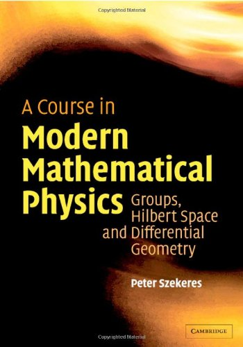 A Course in Modern Mathematical Physics Hardback: Groups, Hilbert Space and Differential Geometry