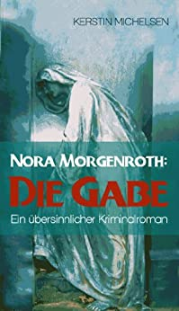Nora Morgenroth: Die Gabe von [Michelsen, Kerstin]