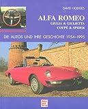 Alfa Romeo Giulia und Giulietta, Coupes und Spiders. Die Autos und ihre Geschichte 1954 - 1995.