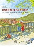 Heidelberg für Kinder: Ein Streifzug durch die Geschichte der Stadt (Programm Heidelberger Verlagsanstalt) - Frieder Hepp