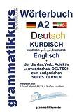 Wörterbuch Deutsch - Kurdisch - Kurmandschi - Englisch A2: Lernwortschatz A2 Sprachkurs Deutsch zum erfolgreichen Selbstlernen für TeilnehmerInnen aus ... Deutsch - Kurdisch - Kurmandschi A1 A2 B1