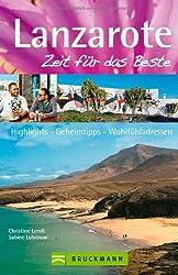 Reiseführer Lanzarote - Zeit für das Beste: Tipps, Sehenswürdigkeiten und Strände für den Urlaub auf der Insel Lanzarote: Highlights, Geheimtipps,Wohlfühladressen auf 288 Seiten mit 400 Fotos