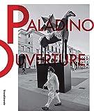 Mimmo Paladino. Ouverture. Catalogo della mostra (Brescia, 6 maggio 2017-2 settembre 2018). Ediz. italiana e inglese