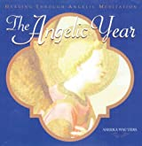 The Angelic Year: Healing Through Angelic Meditation