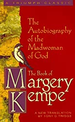 The Book of Margery Kempe: The Autobiography of the Madwoman of God (A Triumph classic)