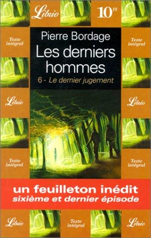Les Derniers Hommes 6. Le Dernier Jugement par Pierre Bordage