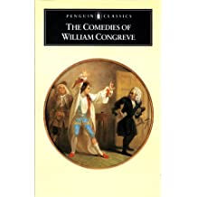 The Comedies of William Congreve: The Old Batchelor, the Double Dealer, Love for Love, the Way of the World