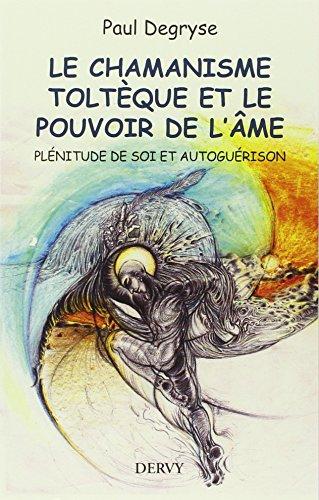 Le Chamanisme toltèque et le pouvoir de l'âme par Paul Degryse