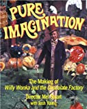 Pure Imagination: The Making of Willy Wonka and the Chocolate Factory: The Making of Willy Wonka & the Chocolate Factory