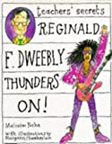 Reginald F. Dweebly Thunders on! (Teacher's secrets)