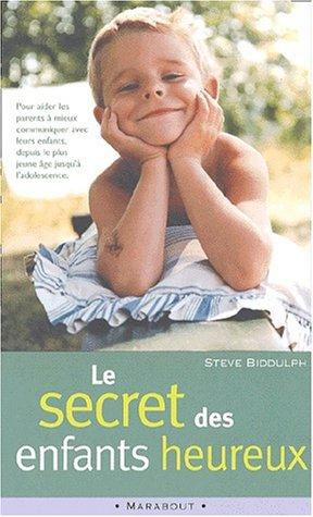 Le secret des enfants heureux par Steve Biddulph