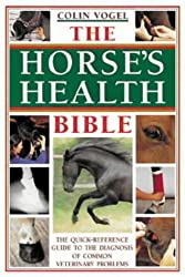 The Horse's Health Bible: The Quick-Reference Guide to the Diagnosis of Common Veterinary Problems