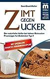 Zimt gegen Zucker: Der natürliche Helfer bei hohem Blutzucker. Praxistipps für Diabetiker Typ 2 (Edition Klever Essen)