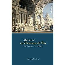 Mozarts La Clemenza di Tito: Die Geschichte einer Oper