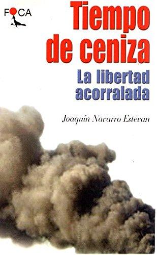 Tiempo de ceniza. La libertad acorralada (Investigación) por Joaquín Navarro Estevan