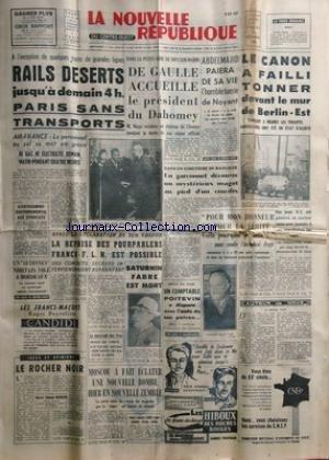 NOUVELLE REPUBLIQUE (LA) [No 5206] du 26/10/1961 - LES CONFLITS SOCIAUX -A BRY-SUR-MARNE / DE GAULLE ACCUEILLE LE PRESIDENT DU DAHOMEY / M. MAGA -ABDELMAJID PAIERA DE SA VIE L'HORRIBLE TUERIE DE NOYANT -APRES LA DECLARATION DE BEN KHEDDA / LA REPRISE DES POURPARLERS FRANCO - F.L.N. EST POSSIBLE -SATURNIN FABRE EST MORT -LE ROCHER NOIR PAR KAEGELEN -MOSCOU A FAIT ECLATER UNE NOUVELLE BOMBE EN NOUVELLE ZEMBLE -VOILA POURQUOI JE LUTTE NOUS CONFIE L'INTENDANT FROGE -LE CANON A FAILLI TONNER DEVANT par Collectif