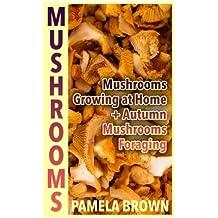 Mushrooms: Mushrooms Growing at Home + Autumn Mushrooms Foraging: (Identify Mushrooms, Mushroom Hunters) (Herbal Mushrooms)