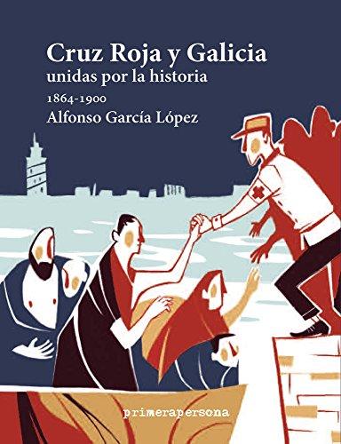cruz-roja-y-galicia-red-cross-and-galicia-unidas-por-la-historia-1864-1900-united-by-history-1864-19