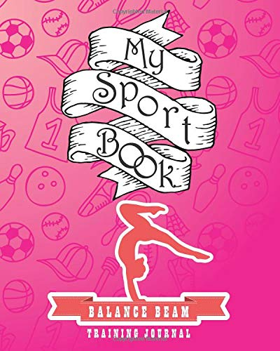My sport book - Balance beam training journal: 200 cream pages with 8