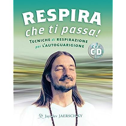 Respira Che Ti Passa!: Tecniche Di Respirazione Per L'autoguarigione (Yoga)