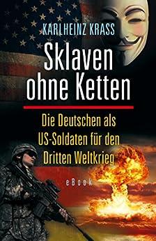 Sklaven ohne Ketten: Die Deutschen als US-Soldaten für den Dritten Weltkrieg von [Krass, Karlheinz]