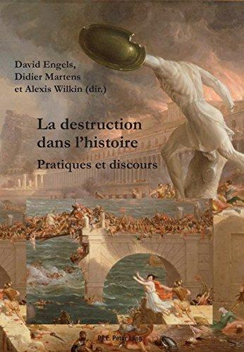 La destruction dans l'histoire : Pratique et discours