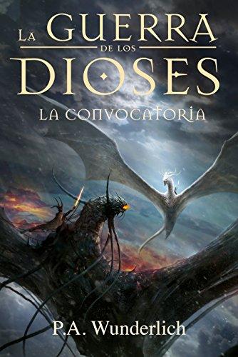 LA CONVOCATORIA (La Guerra de los Dioses nº 5) por Pablo Andrés Wunderlich Padilla