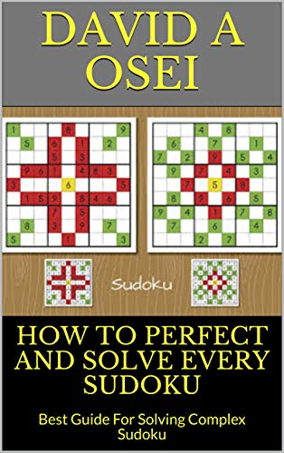 HOW TO MASTER AND SOLVE EVERY SUDOKU: Best Guide For Solving Complex Sudoku (English Edition)
