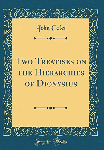 Two Treatises on the Hierarchies of Dionysius (Classic Reprint)