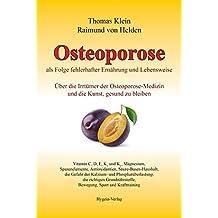 Osteoporose als Folge fehlerhafter Ernährung und Lebensweise: Über die Irrtümer der Osteoporose-Medizin und die Kunst, gesund zu bleiben