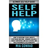 Self Help: Ultimate Self Help Guide! - How To Overcome Fear & Anxiety, Stop Being Insecure, Conquer Jealousy, Boost Confidence And Self Esteem, And Build ... Management, Social Skills) (English Edition)