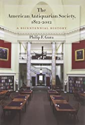 The American Antiquarian Society, 1812-2012: A Bicentennial History by Philip F. Gura (2012-04-02)