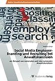 Social Media Employer-Branding und Recruiting bei Anwaltskanzleien: am Beispiel von nationalen und internationalen Anwaltskanzleien