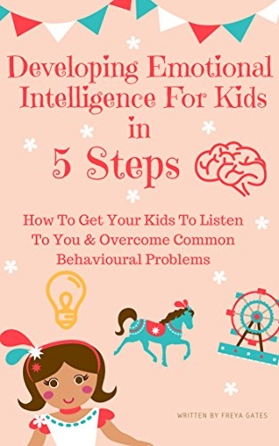 Developing Emotional Intelligence For Kids In 5 Steps: How to Get your Kids to Listen to You & Overcome Common Behavioural Problems (English Edition)