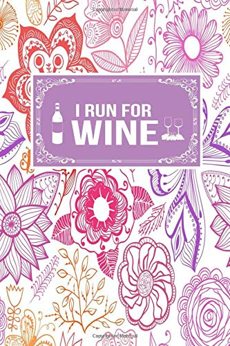 I Run For Wine: Gift Lined Journal Notebook To Write In