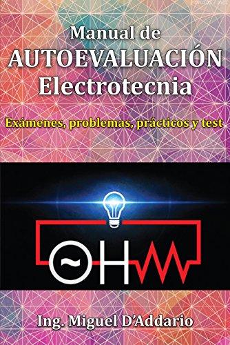 Manual de AUTOEVALUACIÓN Electrotecnia: Exámenes, problemas, prácticos y tests