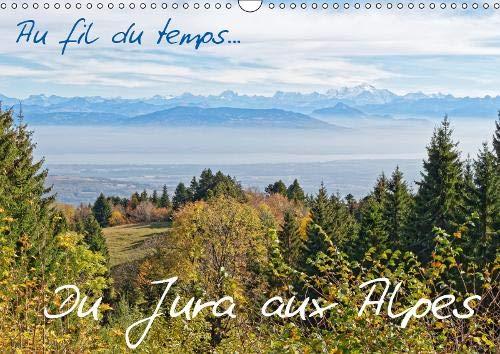 Au fil du temps... Du Jura aux Alpes 2019: Des points de vues magnifiques des montagnes du Jura et des Alpes , devoilant la beaute au quotidien. par Pascal Bernadat