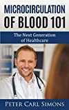 Microcirculation of Blood 101: The Next Generation of Healthcare
