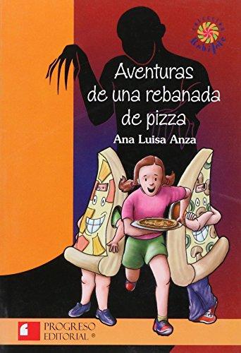 Aventuras de una rebanada de pizza/ Adventures of a slice of pizza (Rehilete) por Ana Luisa Anza