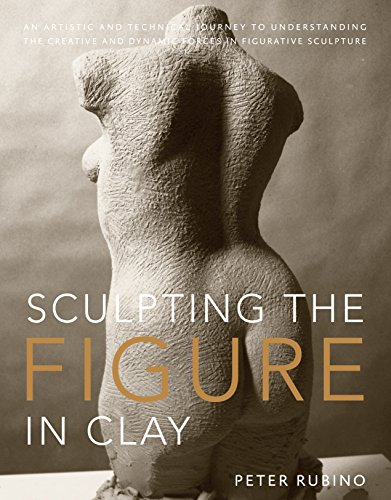 Sculpting the Figure in Clay: An Artistic and Technical Journey to Understanding the Creative and Dynamic Forces in Figurative Sculpture (Kit Sculpture Clay)