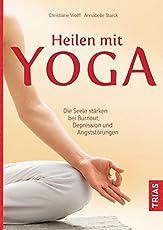 Heilen mit Yoga: Die Seele stärken bei Burnout, Depression und Ängsten