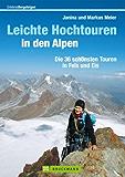 Leichte Hochtouren in den Alpen: Hochtourenführer mit den 36 schönsten Touren in Eis und Fels zu den Gipfeln der Alpen, mit Hochtouren-Highlights wie Dachstein und Großvenediger