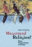 Megatrend Religion: Neue Religiositäten in Europa -