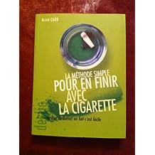 La méthode simple pour en finir avec la cigarette : Arrêter de fumer, en fait c'est facile (Déclic)