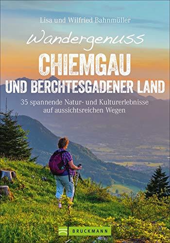 Wandergenuss Chiemgau und Berchtesgaden: 35 leichtere Touren mit Natur- und Kulturerlebnissen, Aussicht und Genuss. Ein Wanderführer zu den schönsten ... Chiemsee und Königsee. (Erlebnis Wandern)