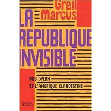 La République invisible: Bob Dylan et l'Amérique clandestine
